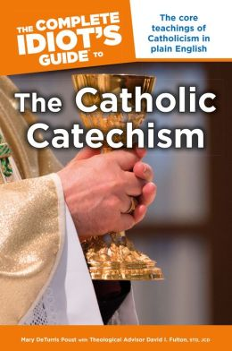 The Complete Idiot's Guide to the Catholic Catechism