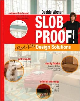Slob Proof! Real-Life Home Decorating Solutions