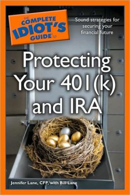 The Complete Idiot's Guide to Protecting Your 401(k) and IRA