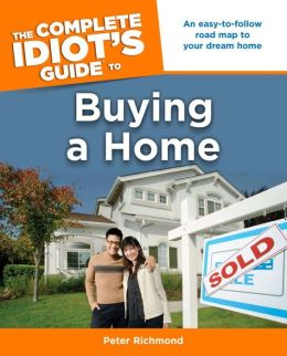 The Complete Idiot's Guide to Buying a Home