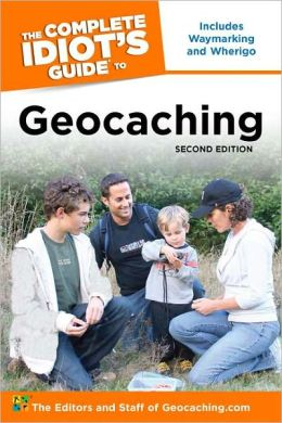 The Complete Idiot's Guide to Geocaching, 2nd Edition