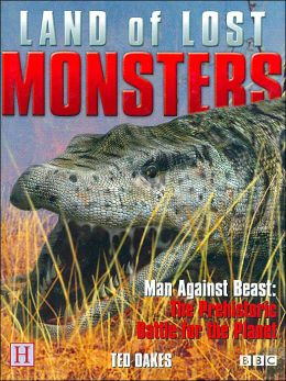 The Land of Lost Monsters: Man Against Beast: The Prehistoric Battle for the Planet