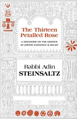 The Thirteen Petalled Rose: A Discourse on the Essence of Jewish Existance and Belief