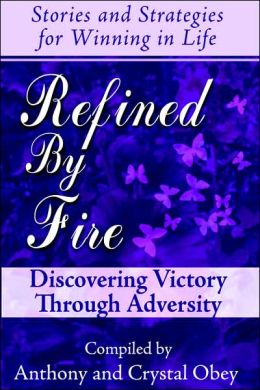 Refined by Fire: Discovering Victory through Adversity