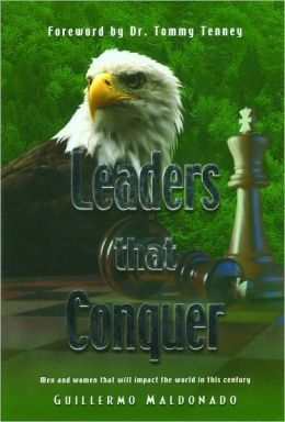 Leaders That Conquer: Men and Women That Will Impact the World in This Century