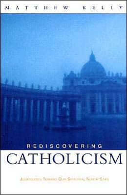 Rediscovering Catholicism: Journeying toward Our Spiritual North Star