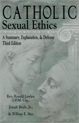 Catholic Sexual Ethics: A Summary, Explanation, & Defense