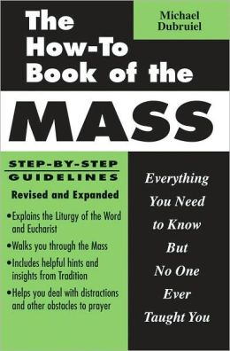 How-to Book of the Mass: Everything You Need to Know but No One Ever Taught You