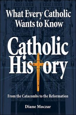 What Every Catholic Wants to Know: Catholic History