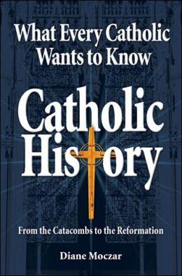 What Every Catholic Wants to Know: Catholic History