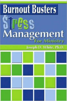 Burnout Busters: Stress Management for Ministry