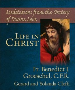 Life in Christ: Meditations from the Oratory of Divine Love