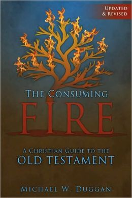 The Consuming Fire: A Catholic Guide on the Old Testament, Updated and Revised