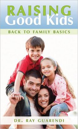 Raising Good Kids -- Back to the Basics