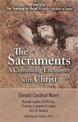 The Sacraments a Continuing Encounter with Christ: taken from the Teaching of Christ: A Catholic Catechism for Adults
