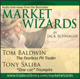 Market Wizards: Interviews with Tom Baldwin, The Fearless Pit Trader and Tony Saliba,