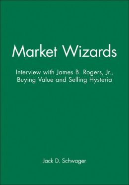Market Wizards: Interview with James B. Rogers, Jr., Buying Value and Selling Hysteria