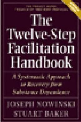 The Twelve-Step Facilitation Handbook: A Systematic Approach to Early Recovery from Substance Dependence