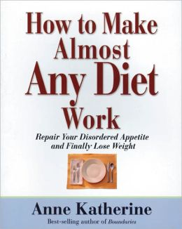 How to Make Almost Any Diet Work: Repair Your Disordered Appetite and Finally Lose Weight