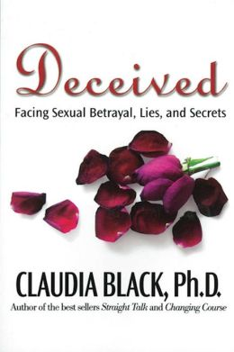 Deceived: Facing Sexual Betrayal, Lies, and Secrets