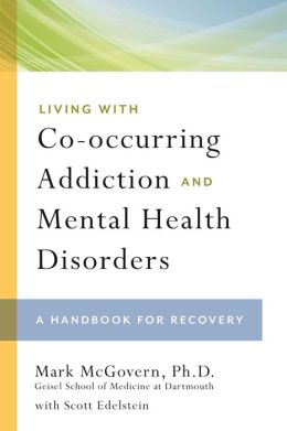 Living with Co-Occurring Addiction and Mental Health Disorders: A Handbook for Recovery