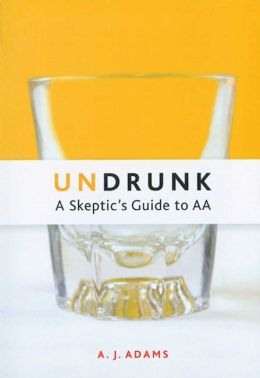 Undrunk: A Skeptic's Guide to AA