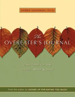 Overeaters Journal: Exercises for the Heart, Mind, and Soul.