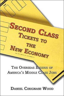 Second Class Tickets to the New Economy: The Overseas Exodus of America's Middle Class Jobs