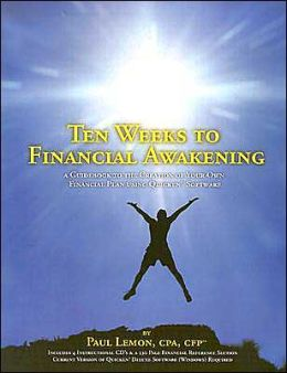 Ten Weeks to Financial Awakening: A Guidebook to the Creation of Your Own Financial Plan Using Quicken Software