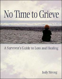No Time to Grieve: A Survivor's Guide to Loss and Healing