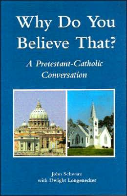 Why Do You Believe That?: A Protestant-Catholic Conversation