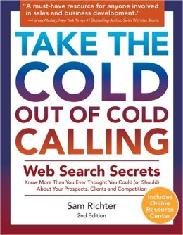 Take the Cold Out of Cold Calling: Web Search Secrets for the Inside Info on Companies, Industries and People