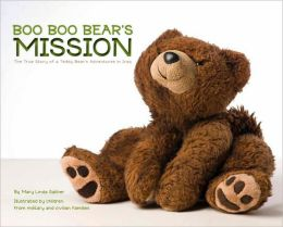 Boo Boo Bear's Mission: The True Story of a Teddy Bear's Adventures in Iraq