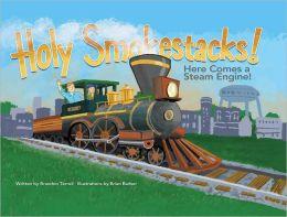 Holy Smokestacks!: Here Comes a Steam Engine!