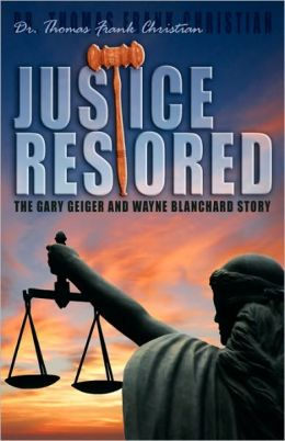 Justice Restored: The Gary Geinger and Wayne Blanchard Story