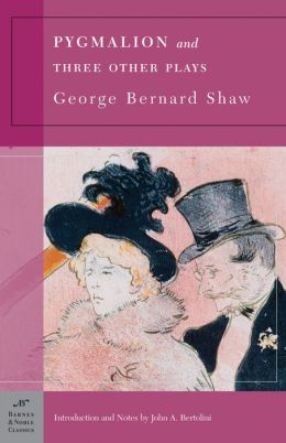 Pygmalion and Three Other Plays (Barnes & Noble Classics Series)