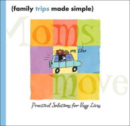 Family Trips Made Simple (Mom's on the Move Series)