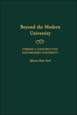 Beyond The Modern University: Toward A Constructive Postmodern University: Gpg: Pb