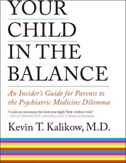 Your Child in the Balance: An Insider's Guide for Parents to the Psychiatric Medicine Dilemma