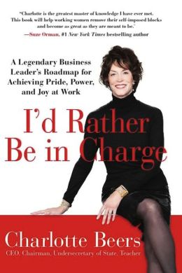 I'd Rather Be in Charge: A Legendary Business Leader's Roadmap for Achieving Pride, Power, and Joy at Work