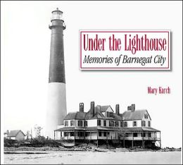 Under the Lighthouse: Memories of Barnegat City