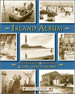 Island Album: Photographs and Memories of Long Beach Island