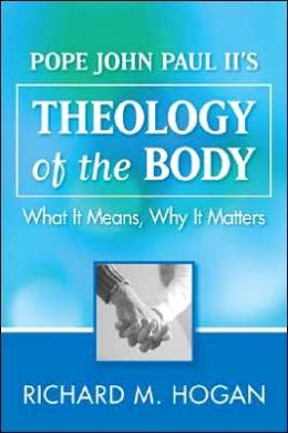 Pope John Paul II's Theology of the Body: What It Means, Why It Matters