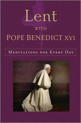Lent with Pope Benedict XVI: Meditations for Every Day