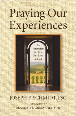 Praying Our Experiences: An Invitation to Open Our Lives to Do