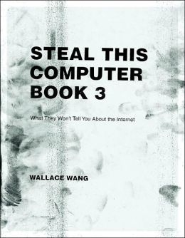 Steal This Computer Book 3: What They Don't Tell You About the Internet