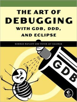 Art of Debugging: with GDB, DDD, and Eclipse