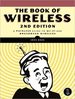 Book of Wireless, 2nd Edition: A Painless Guide to Wi-Fi and Broadband Wireless