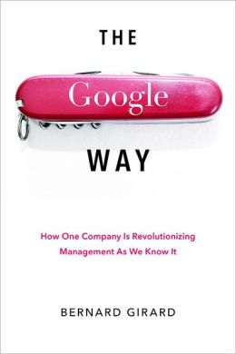 Google Way: How One Company Is Revolutionizing Management As We Know It