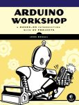 Book Cover Image. Title: Arduino Workshop:  A Hands-On Introduction with 65 Projects, Author: John Boxall
